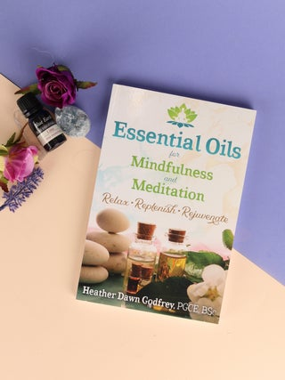 Essential Oils for Mindfulness and Meditation Book